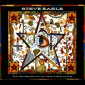 Steve Earle: I'll Never Get Out Of This World Alive [Deluxe Edition] [Digipak]