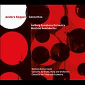 Anders Koppel: Concertos for Tuba; Flute & Harp; Concertante for Violin, Viola, Clarinet & Bassoon