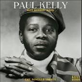 Paul Kelly: Hot Runnin' Soul: The Singles 1965-71 *