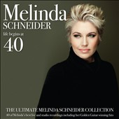 Melinda Schneider: Life Begins At 40: The Ultimate Melinda Schneider Collection