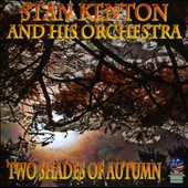 Stan Kenton/Stan Kenton & His Orchestra: Two Shades of Autumn
