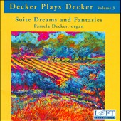 Decker plays Decker, Vol. 3 - Suite Dreams and Fantasies / Pamela Decker, organ