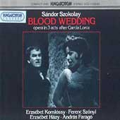 Szokolay: Blood Wedding / Korodi, Komlóssy, Szönyi, Házy