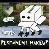 Permanent Makeup: The Void...It Creeps [Digipak]