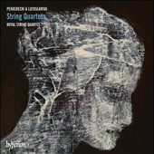 Penderecki: String Quartets Nos. 1-3; Lutoslawski: String Quartet / Royal String Quartet
