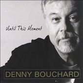 Denny Bouchard: Until This Moment