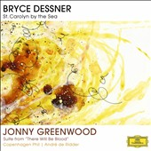 Bryce Dessner: St. Carolyn by the Sea; Jonny Greenwood: Suite from There Will Be Blood / Ridder