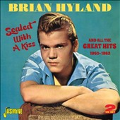 Brian Hyland: Sealed with a Kiss and All the Great Hits: 1960-1962 *