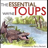 Wayne Toups: The Essential Wayne Toups