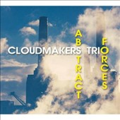The Cloudmakers Trio: Abstract Forces