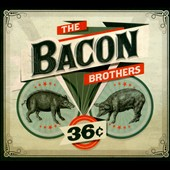 The Bacon Brothers: 36 Cents [Digipak]