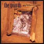 The Gourds: Gogitchyershinebox [EP]