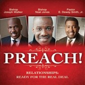 Bishop Joseph Walker/Pastor E. Dewey Smith Jr./Bishop Noel Jones: Preach! Relationships: Ready For the Real Deal