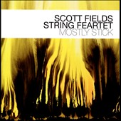Scott Fields String Feartet: Mostly Stick