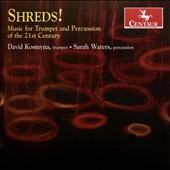 'Shreds!' - 21st-Century Music for Trumpet & Percussion / David Kosmyna, trumpet; Sarah Waters, percussion