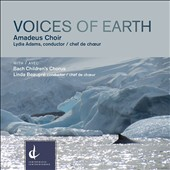 'Voices of Earth' - Choral works by Canadian composers, Eleanor Daley, Ruth Watson Henderson, Imant Raminsh, Sid Robinovitch / Amadeus Choir; Bach Childrens Chorus
