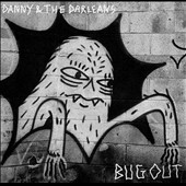 Danny & the Darleans: Bug Out *