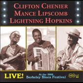 Clifton Chenier/Lightnin' Hopkins/Mance Lipscomb: Live! At the 1966 Berkeley Blues Festival