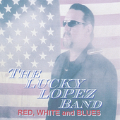 Lucky Lopez Band: Red, White and Blues