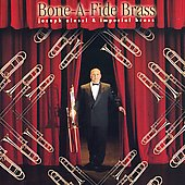 Bone-A-Fide Brass / Smith, Daum, Alessi, Imperial Brass