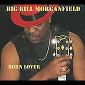 Big Bill Morganfield: Born Lover *