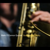 Mark O'Connor (Saxophone): Suspended Reality [Digipak] *