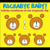 Rockabye Baby!: Lullaby Renditions of the Tragically Hip