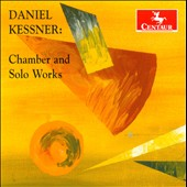 Daniel Kessner: Chamber & Solo Works / Campo, Robertson, Heinen and Duckles