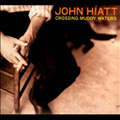 John Hiatt: Crossing Muddy Waters [Digipak]