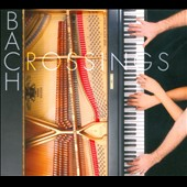 Bach Crossings: Transcriptoins for Piano Four Hands by Kurtag, Reger & Gleichauf / Ho and Ahuvia, piano