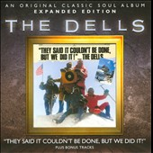 The Dells: They Said It Couldn't Be Done But We Did It! [Expanded Edition]