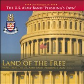 Land Of The Free, Vol. 1 / Music From The US Army Band