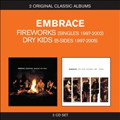 Embrace (Britpop): Classic Albums: Fireworks (Singles 1997-2002)/Dry Kids (B-Sides 1997-2005)