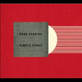 Doug Perkins: Simple Songs; Momentary Expanse; Unchained Melody; XY / Davis, Perich, Sievers, Lang, Gordon