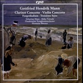 Gottfried Hendrik Mann: Clarinet Concerto; Violin Concerto; Festpraludium; Troisieme Suite / Sebastian Manz, clarinet; Akkiko Yamada, violin