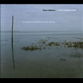 Chris Watson: In St. Cuthbert's Time: The Sounds of Lindisfarne and the Gospels [Digipak] *