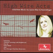 High Wire Acts: Chamber Music of Laura Elise Schwendinger / Brightmusic; Duo 46; Chicago Chamber Musicians