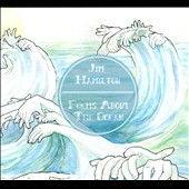 Jim Hamilton (Poet): Poems About The Ocean [Digipak]