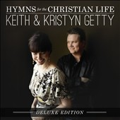 Keith & Kristyn Getty: Hymns for the Christian Life [Deluxe]