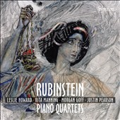 Anton Rubinstein: The Piano Quartets / Leslie Howard, piano; Rita Manning, violin; Morgan Goff, viola, Justin Pearson, cello