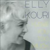 Elly Kouri: I Love You Too Much