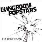Living Room Pop Stars: Fix the Frame [Slipcase]