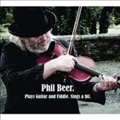 Phil Beer: Plays Guitar and Fiddle, Sings a Bit