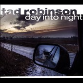 Tad Robinson: Day Into Night [Digipak]