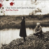Chip Taylor/Carrie Rodriguez: Red Dog Tracks [Slipcase]
