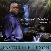 Truth Tabernacle/Pastor H.E. Dixon: Sweet Water Series, Vol. 1