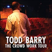 Todd Barry: The Crowd Work Tour [Blister] *