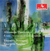 Alexandre Danilevski (b. 1957): Koans. Fragments of Consciousness / Ensemble Syntagma, Danilevsky; Ensemble SurPlus
