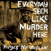 Hayes McMullen: Everyday Seem Like Murder Here