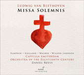 Beethoven: Missa Solemnis / Carolyn Sampson; Marianne Beate Kielland; Thomas Walker; David Wilson-Johnson; Daniel Ruess, Orchestra of the Eighteenth Century; Cappella Amsterdam
